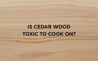 Is Cedar Wood Toxic to Cook on?